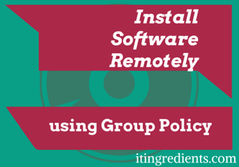 Using Group Policy to Install Software Remotely