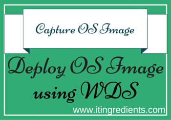 How to Capture Image and Deploy Image using WDS Server