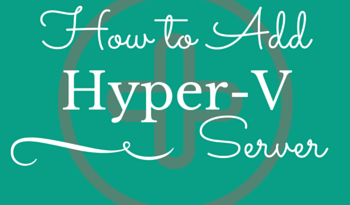 How to Add Hyper-V Server to SCVMM 2012 R2