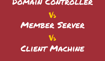 Domain Controller Vs Member Server Vs Client Machines