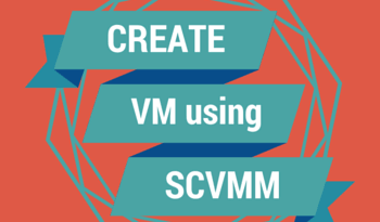 How to Create VM using SCVMM 2012 R2