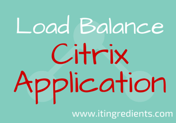 How to Load Balance an Application in Citrix XenApp 6.5
