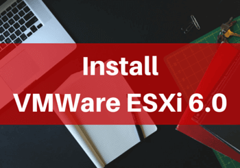 How to install and configure VMWare ESXi 6.0 step by step