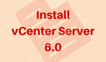 How to install vCenter Server 6.0 step by step guide