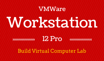 how to build Virtual Computer Lab using VMWare Workstation 12 Pro