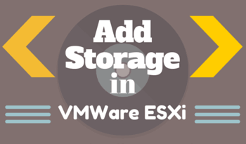 Add Storage in VMWare ESXi 6 using vCenter Server